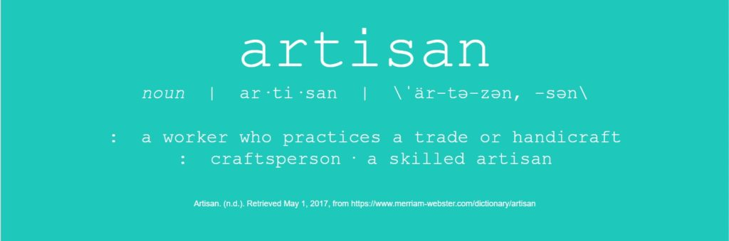 Artisan: Noun: a worker who practices a trade or handicraft : craftsperson a skilled artisan